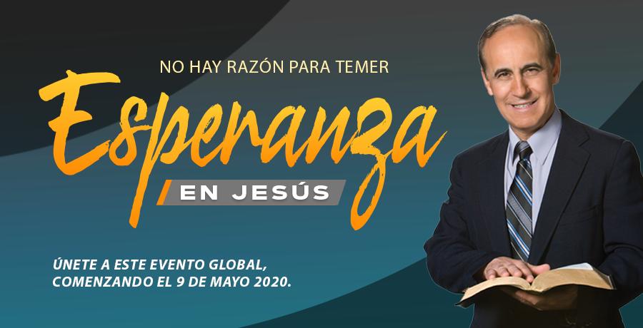No hay razon para temer esperanza en Jesus unete a este evento global, comenzando el 9 de mayo 2020